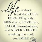 Das Leben ist wertvoll, behandle es nicht wie Dreck, genieße jeden Tag und vor allem, hab einfach Spaß. Wer Lust hat mehr solcher Sprüche kennen zu
