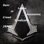 Willkommen! Egal wer du bist, für wen du Kämpfst oder wie du Lebst, du bist Willkommen in ((blue))Dein Leben in Assassins Creed Syndicate [RPG]((ebl