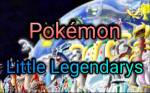 Pokémon - Little Legendarys