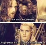 """Aragorn, they will all die... "" Hrrmmm..."