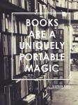 """""""Bücher sind einzigartige, tragbare Magie."""" Von Stephen King."""
