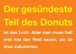 """Fragt die Frau den Mann: """"Schatz, lässt du mir was vom Donut übrig?"""" Der Mann: """"Ja, das Loch!"""" ((cur))von Frannah((ecur))"""