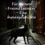 Für meinen Freund Leander - Eine Hundegeschichte