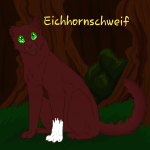 Name: Eichhornschweif Hintergrund: Dunkler Wald Name aufs Bild: Ja Gewünscht von: Mir